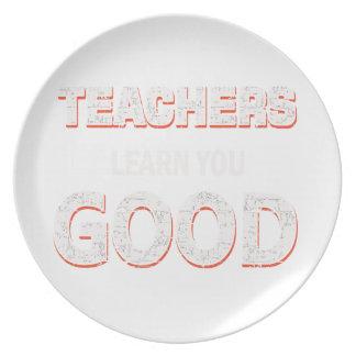 Teachers gonna learn you good plate