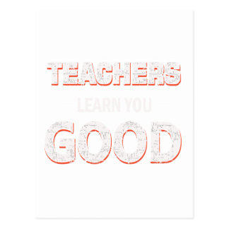 Teachers gonna learn you good postcard