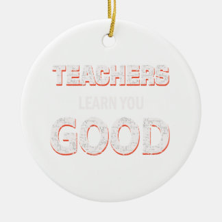 Teachers gonna learn you good round ceramic decoration
