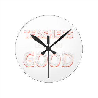 Teachers gonna learn you good round clock