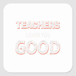 Teachers gonna learn you good square sticker