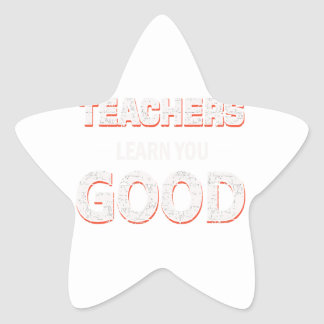 Teachers gonna learn you good star sticker