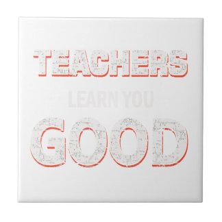 Teachers gonna learn you good tile