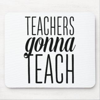 Teachers Gonna Teach Mousepad