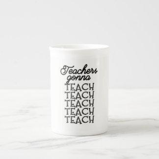Teachers Gonna Teach, Teach, Teach, Coffee Mug