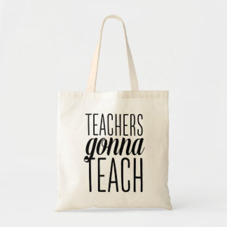 Teachers Gonna Teach Tote Bag