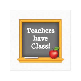Teachers have Class! Stretched Canvas Print