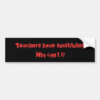 Teachers have subs... bumper sticker