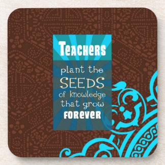 Teachers Plant the Seeds that Grow ForeverGive thi Coaster