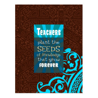 Teachers Plant the Seeds that Grow ForeverGive thi Postcard