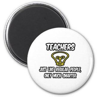 Teachers...Regular People, Only Smarter Magnet
