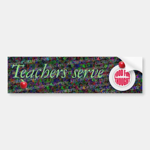 Teachers serve food for thought. bumper stickers
