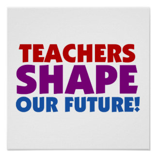 Teachers Shape Our Future Poster