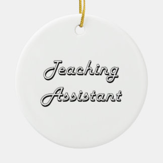 Teaching Assistant Classic Job Design Ceramic Ornament