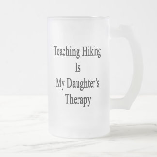 Teaching Hiking Is My Daughter's Therapy Frosted Glass Mug