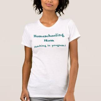 (teaching in progress...), Homeschooling Mom T-Shirt