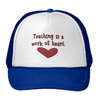 Teaching is a Work of Heart T shirts and Gifts Cap