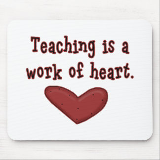 Teaching is a Work of Heart T shirts and Gifts Mouse Pad