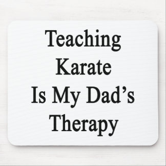 Teaching Karate Is My Dad s Therapy Mouse Pads