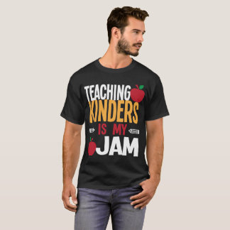 Teaching Kinders Is My Jam Kindergarten Teacher T-Shirt