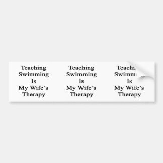 Teaching Swimming Is My Wife s Therapy Bumper Sticker
