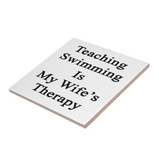 Teaching Swimming Is My Wife s Therapy Ceramic Tiles