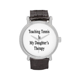Teaching Tennis Is My Daughter's Therapy Wristwatch