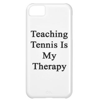 Teaching Tennis Is My Therapy Case For iPhone 5C