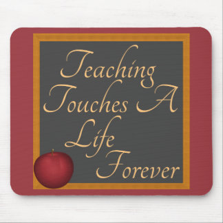 Teaching Touches A Life Forever Mouse Pad