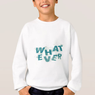 Teal Blue Whatever PNG Sweatshirt