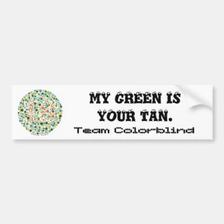 Team Colorblind: My green is your tan Bumper Sticker