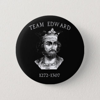 Team Edward Longshanks Button