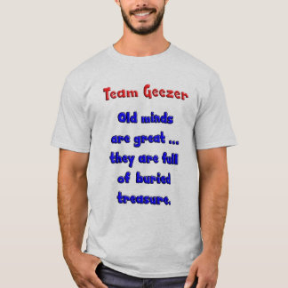 Team Geezer old minds are great ... T-Shirt