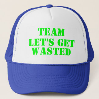 Team Let's Get Wasted Trucker Hat