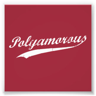 Team Polyamory Polyamorous and Proud Photographic Print