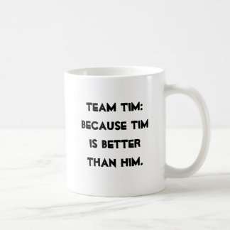 TEAM TIM: Because Tim is better than Him. Coffee Mug