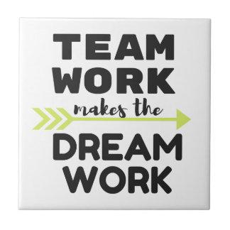 Team Work Makes the Dream Work Ceramic Tile