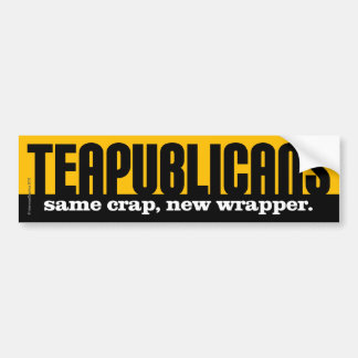Teapublicans - same crap, new wrapper bumper sticker