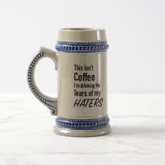 Tears of my haters beer stein