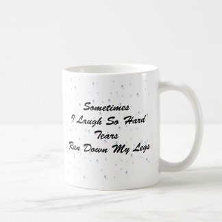 Tears Run Down My Legs Coffee Mug