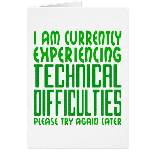 Technical Difficulties Greeting Card