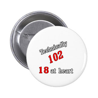 Technically 102, 18 at heart 6 cm round badge