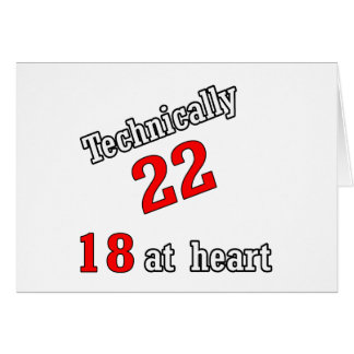 Technically 22, 18 at heart greeting card