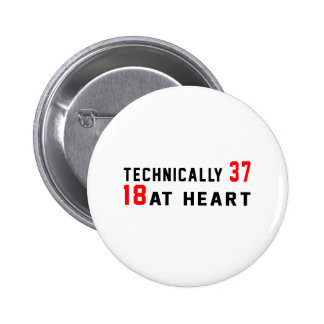 Technically 37, 18 at heart 6 cm round badge