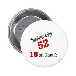 Technically 52, 18 at heart 6 cm round badge