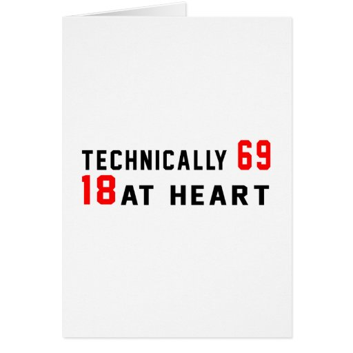 Technically 69, 18 at heart card