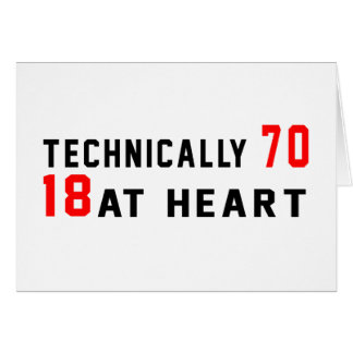 Technically 70, 18 at heart greeting card