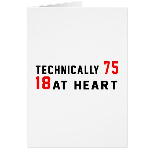 Technically 75, 18 at heart greeting card