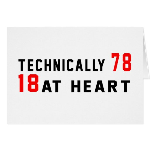 Technically 78, 18 at heart greeting cards