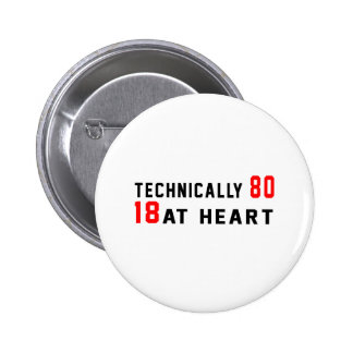 Technically 80, 18 at heart 6 cm round badge